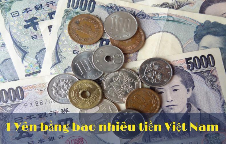 Tỷ giá tiền Yên Nhật, 1 Yên, 1000 Yên, 10000 Yên bằng bao nhiêu tiền Việt Nam?