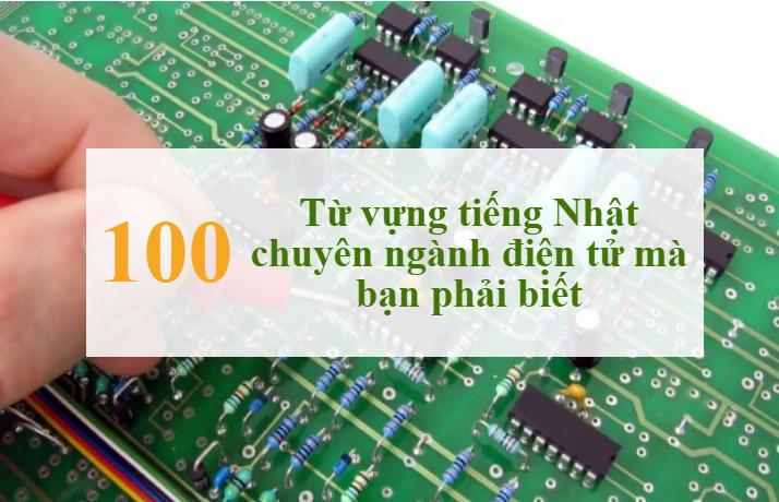 100 từ vựng tiếng Nhật chuyên ngành điện tử mà bạn phải biết (Phần 2)