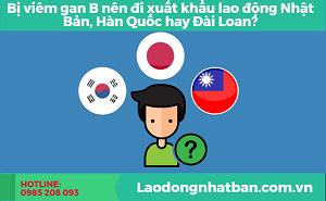 Bị viêm gan B nên đi xuất khẩu lao động Nhật Bản, Hàn Quốc hay Đài Loan?
