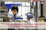 Có bằng cao đẳng nghề có đi Nhật theo diện kỹ thuật viên, kỹ sư được không?