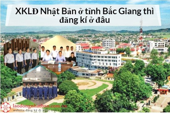 Xuất khẩu lao động Nhật Bản tỉnh Bắc Giang thì đăng kí ở đâu?