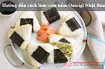 Hướng dẫn làm món cơm nắm Onirigi thần thánh của Nhật Bản