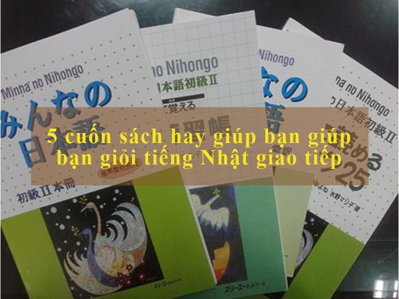 5 cuốn sách hay giúp bạn giúp bạn giỏi tiếng Nhật giao tiếp