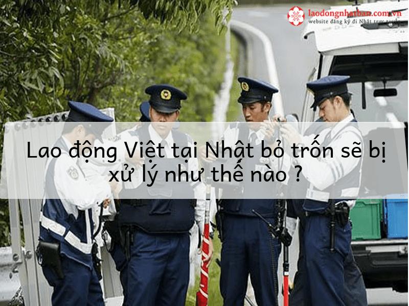Lao động Việt tại Nhật bỏ trốn sẽ bị xử lý NẶNG như nào?