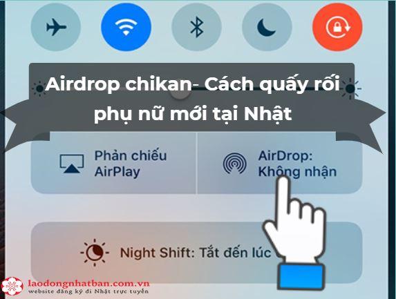 [CẢNH BÁO]: Đến Nhật hãy cẩn thận với nạn quấy rối qua điện thoại mang tên Airdrop chikan