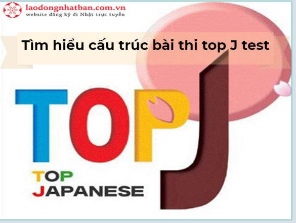Bạn đã biết gì về cấu trúc của bài thi top J test