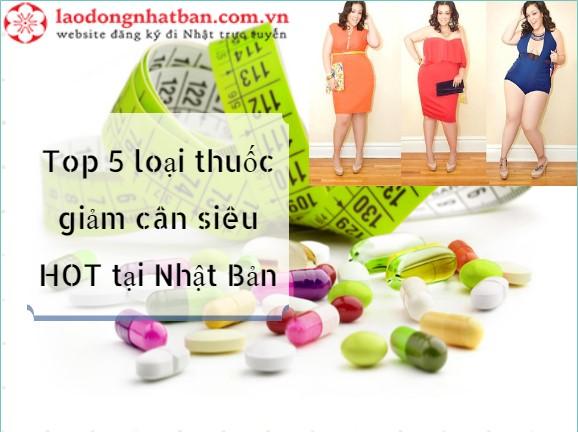 Top 5 loại thuốc giảm cân thuộc hàng CỰC PHẨm được săn lùng không ngừng.