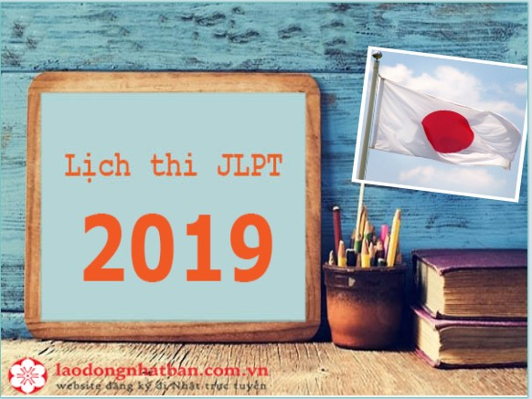 Lịch thi JLPT 2019 MỚI NHẤT, thông tin không thể bỏ qua!