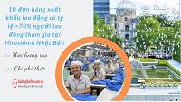 10 đơn hàng xuất khẩu lao động có tỷ lệ >70% người lao động tham gia tại Hiroshima Nhật Bản