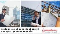 Tuyển 27 Nam kỹ sư thiết kế bản vẽ xây dựng tại Osaka Nhật Bản KHÔNG CẦN TIẾNG, MỨC LƯƠNG CAO