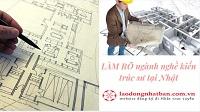 LÀM RÕ ngành nghề kiến trúc sư tại Nhật. Có nên tham gia đơn hàng kiến trúc sư hay không?