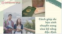 Visa đặc định cho du học sinh - hướng dẫn cách chuyển đổi visa nhanh nhất!