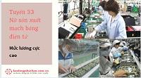 GẤP: Tuyển 33 Nữ sản xuất mạch bảng điện tử LƯƠNG 16 MAN - CHI PHÍ CỰC THẤP