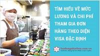 Tìm hiểu về mức lương và chi phí tham gia đơn hàng theo diện visa đặc định