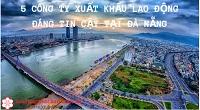 5 công ty xuất khẩu lao động ĐÁNG TIN CẬY tại Đà Nẵng