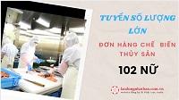 TUYỂN GẤP: Đơn hàng truyền thống tuyển 102 Nữ chế biến thủy sản