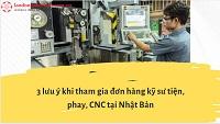 3 lưu ý khi tham gia đơn hàng kỹ sư tiện, phay, CNC tại Nhật Bản