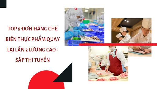 TOP 9 đơn hàng chế biến thực phẩm quay lại lần 2 LƯƠNG CAO - sắp thi tuyển