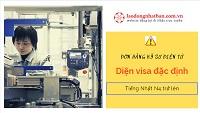 Tổng hợp đơn hàng cơ điện - điện tử diện visa đặc định phí cực thấp