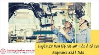 Tuyển 27 Nam lắp ráp linh kiện ô tô tại Kaganawa Nhật Bản: LƯƠNG CAO, XUẤT CẢNH CỰC NHANH