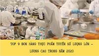 Top 9 đơn hàng thực phẩm tuyển số lượng LỚN - lương CAO trong năm 2020