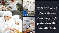 NGỠ NGÀNG về công việc của đơn hàng thực phẩm theo diện visa đặc định