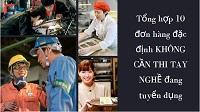 Tổng hợp 10 đơn hàng đặc định KHÔNG CẦN THI TAY NGHỀ đang tuyển dụng