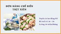 Đơn hàng chế biến thịt xiên - Tuyển gấp 21 Nữ xuất cảnh nhanh, phí thấp