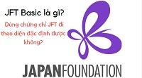 Kỳ thi tiếng Nhật Foundation JFT - Basic là gì? Chứng chỉ tiếng Nhật này có đi theo diện đặc định được không?