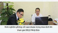 Kinh nghiệm phỏng vấn qua skype trong mùa dịch khi tham gia XKLĐ Nhật Bản