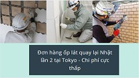 Đơn hàng ốp lát quay lại Nhật lần 2 tại Tokyo - Chi phí cực thấp