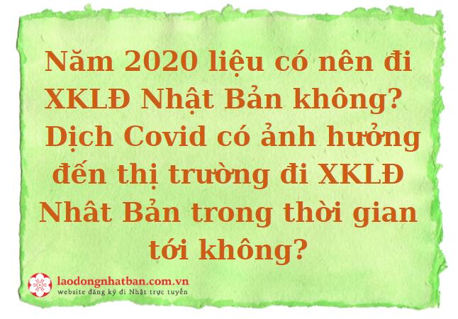 Năm 2020 liệu có nên đi XKLĐ Nhật Bản không?  Dịch Covid có ảnh hưởng đến thị trường đi XKLĐ Nhât Bản trong thời gian tới không?