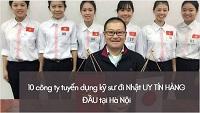 10 công ty tuyển dụng kỹ sư đi Nhật UY TÍN HÀNG ĐẦU tại Hà Nội