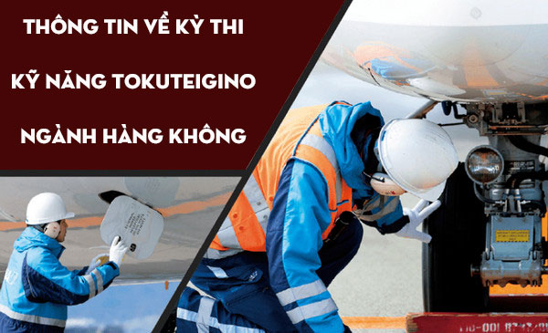 Thông tin về kỳ thi kỹ năng Tokuteigino ngành Hàng Không