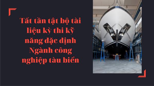 Tất tần tật bộ tài liệu kỳ thi kỹ năng đặc định Ngành công nghiệp tàu biển