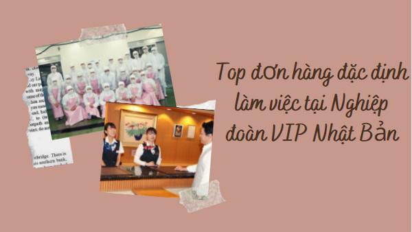 HOT: Top đơn hàng đặc định làm việc tại Nghiệp đoàn VIP Nhật Bản